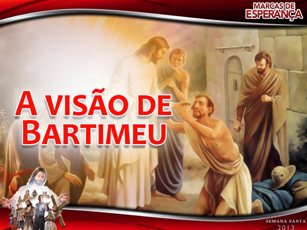 Slides: A visão de Bartimeu – Semana Santa 2013