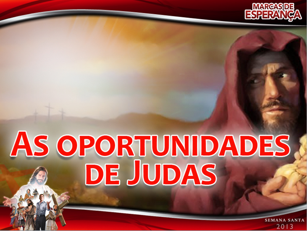Slides:  As Oportunidades de Judas – Semana Santa 2013