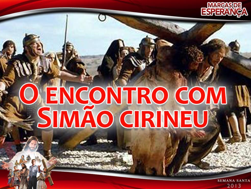 Slides:  O Encontro com Simão, Cireneu – Semana Santa 2013