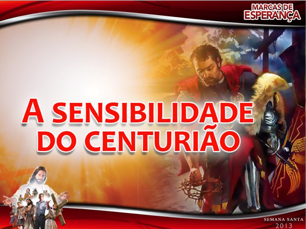 Slides: A Sensibilidade do Centurião – Semana Santa 2013