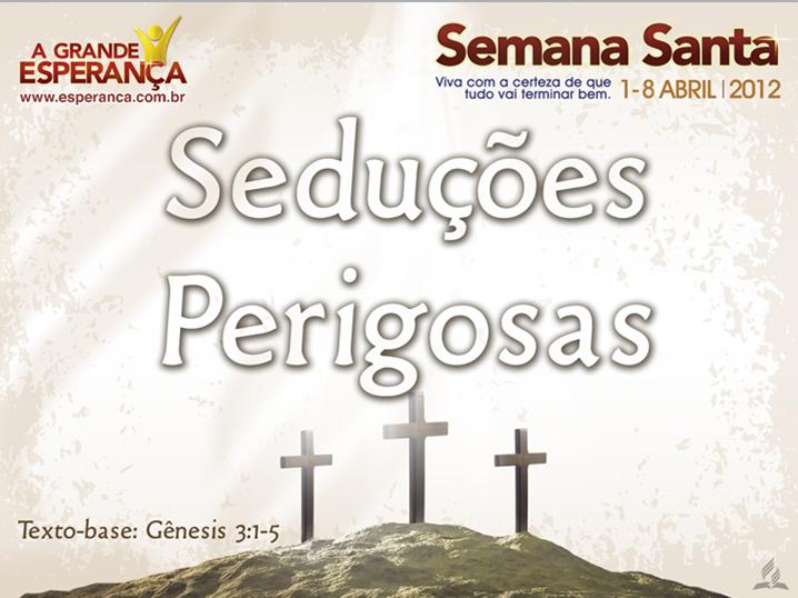 Slides: Seduções Perigosas – Semana Santa 2012