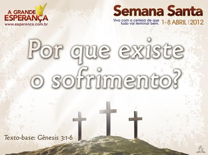 Slides: Por que Existe Sofrimento? – Semana Santa 2012