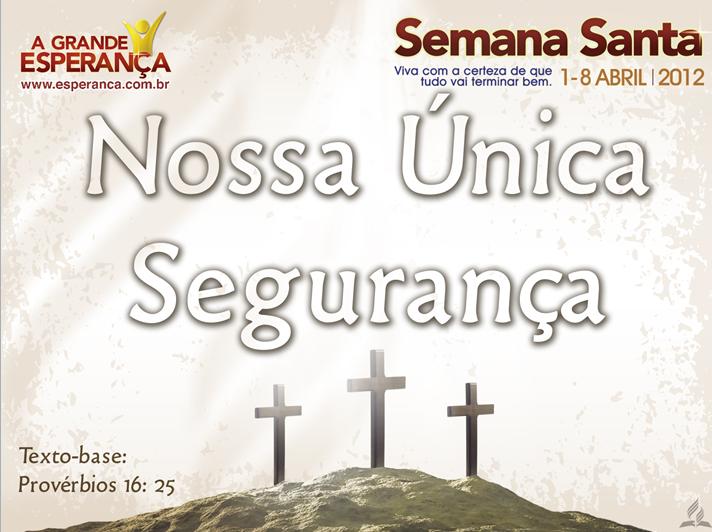 Slides: Nossa Única Segurança – Semana Santa 2012