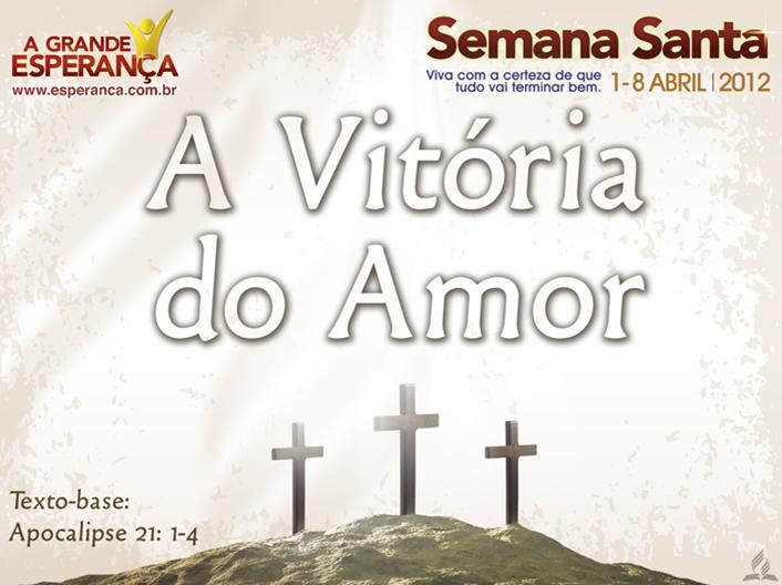Slides: A Vitória do Amor – Semana Santa 2012