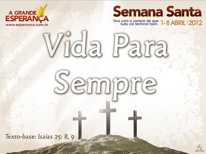 Slides:  Vida Para Sempre – Semana Santa 2012