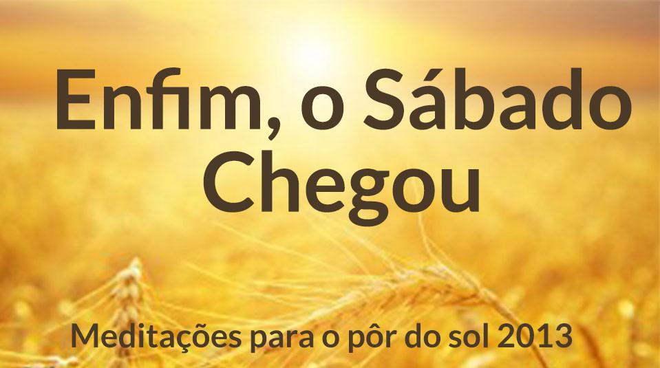 Enfim, o Sábado Chegou – Meditações para o pôr do sol 2013