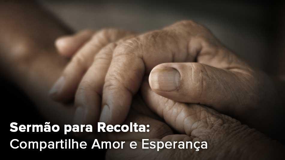Sermão para Recolta: Compartilhe Amor e Esperança