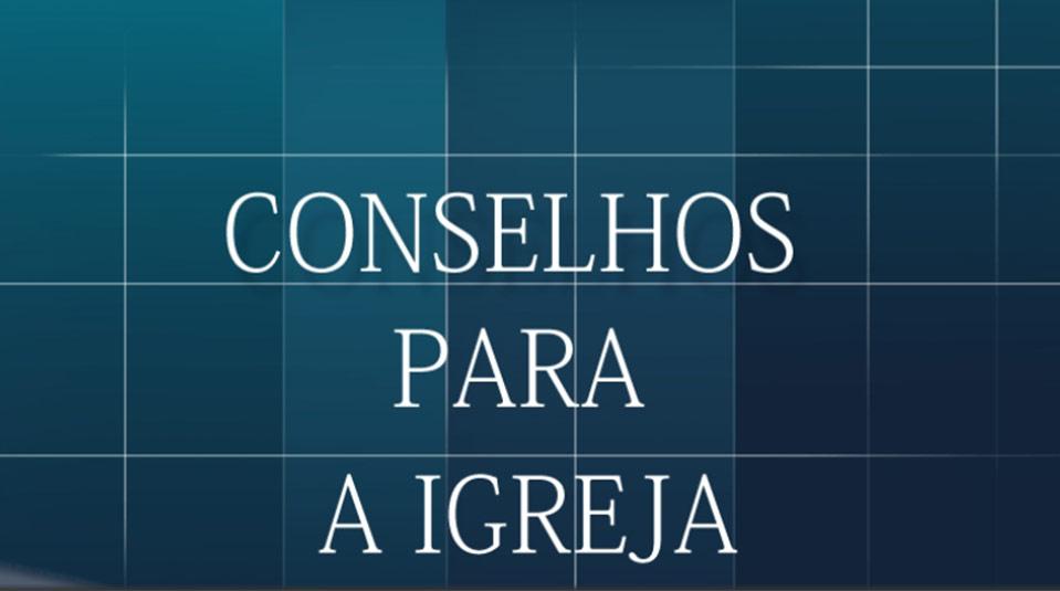 Conselhos para a Igreja – guia de Estudos