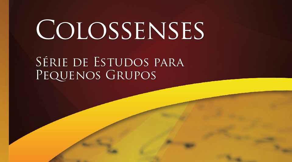 Colossenses – Estudos Bíblicos para Pequeno Grupo