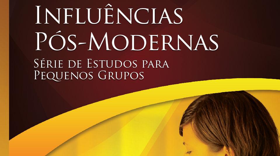 Influências Pós-Modernas – Estudos Bíblicos para Pequeno Grupo