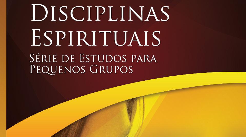 Disciplinas Espirituais – Estudos Bíblicos para Pequeno Grupo