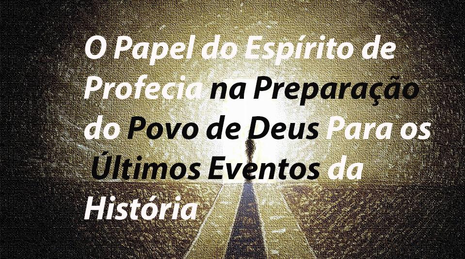 Sermão: O Papel do Espírito de Profecia na Preparação do Povo de Deus Para eventos finais