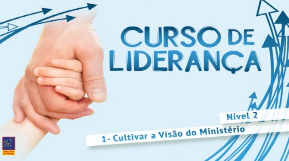 Vídeo #1: Cultivar a visão do Ministério – Curso de Liderança (Nível 2)