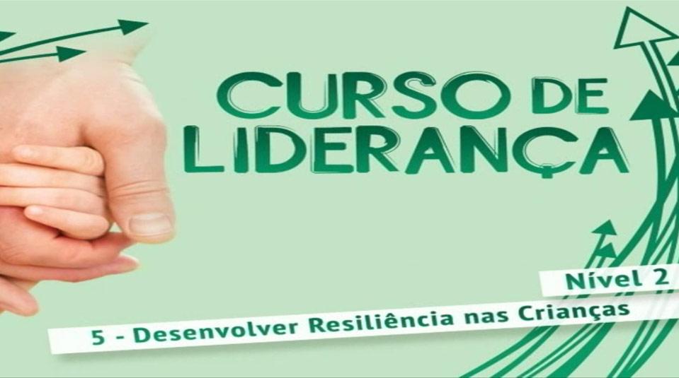 Vídeo #5: Desenvolver resiliência nas crianças – Curso de Liderança (Nível 2)