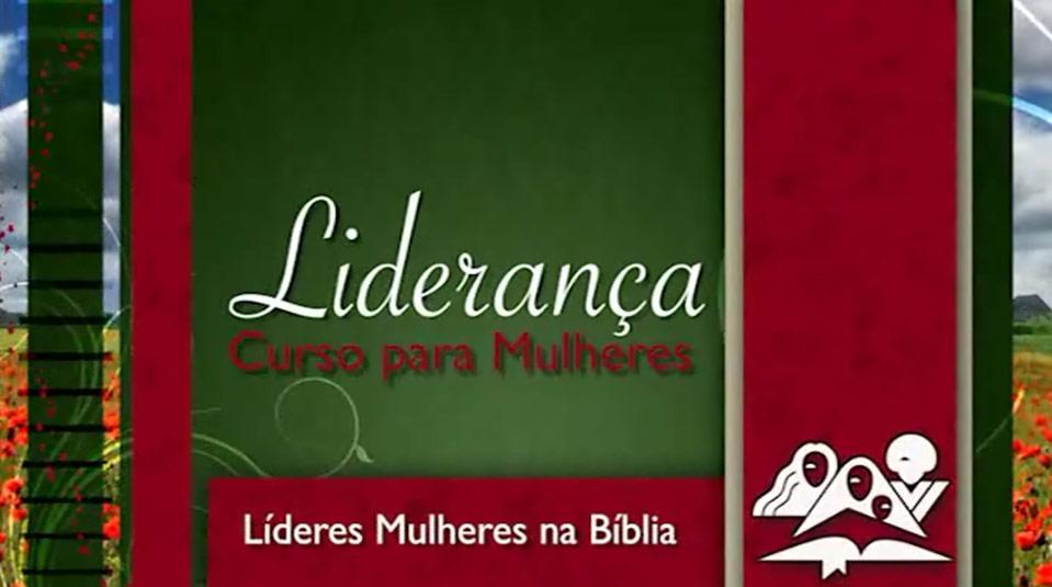 Líderes mulheres na Bíblia – Curso de Liderança para Mulheres nível IV
