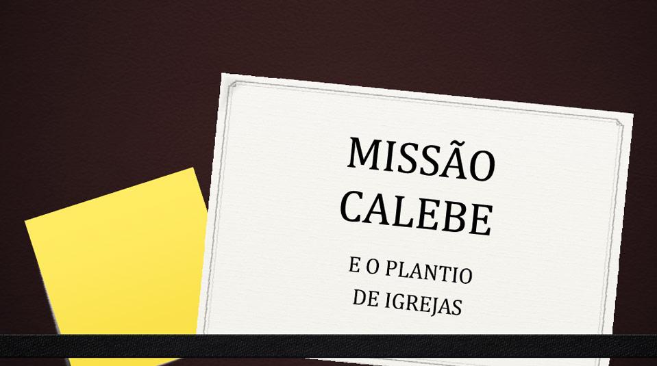 Missão Calebe e o Plantio de Igrejas