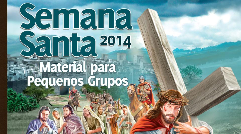 Guia para Pequenos Grupos: Nos Passos de Jesus – Semana Santa 2014