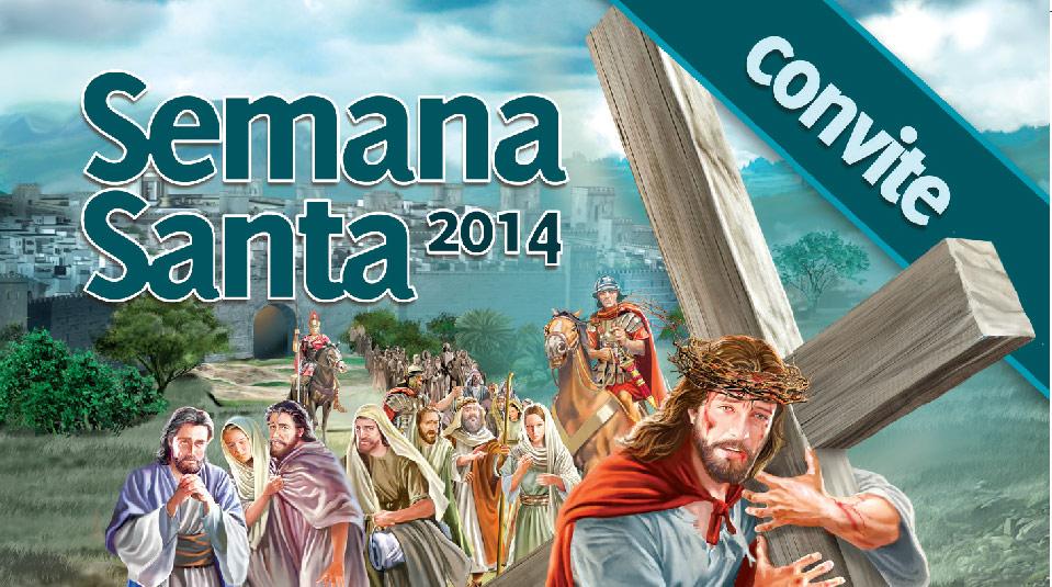 Convite: Nos Passos de Jesus – Semana Santa 2014