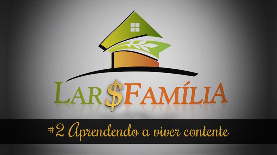 #2 Aprendendo a viver contente – Lar & Família – Finanças