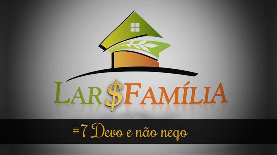 #7 Devo e não nego – Lar & Família – Finanças