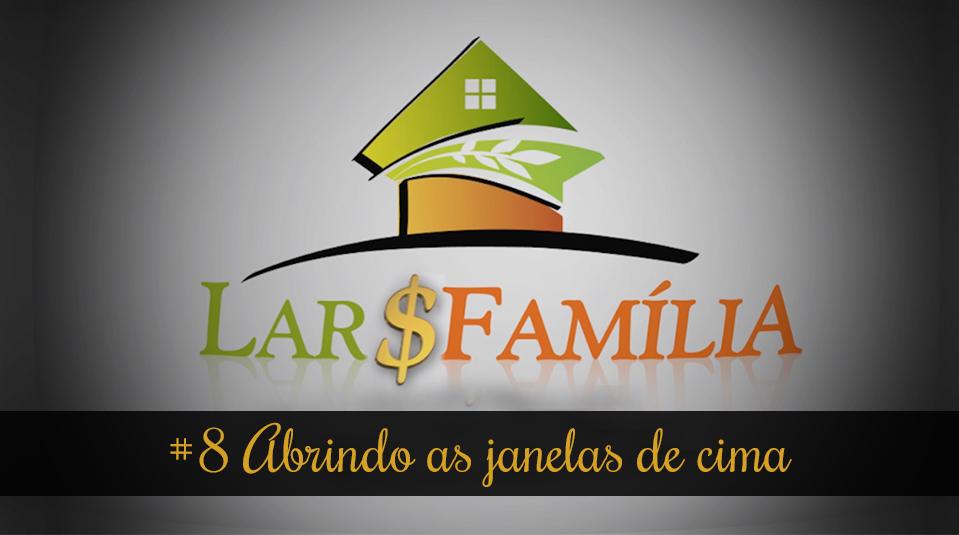 #8 Abrindo as janelas de cima – Lar & Família – Finanças
