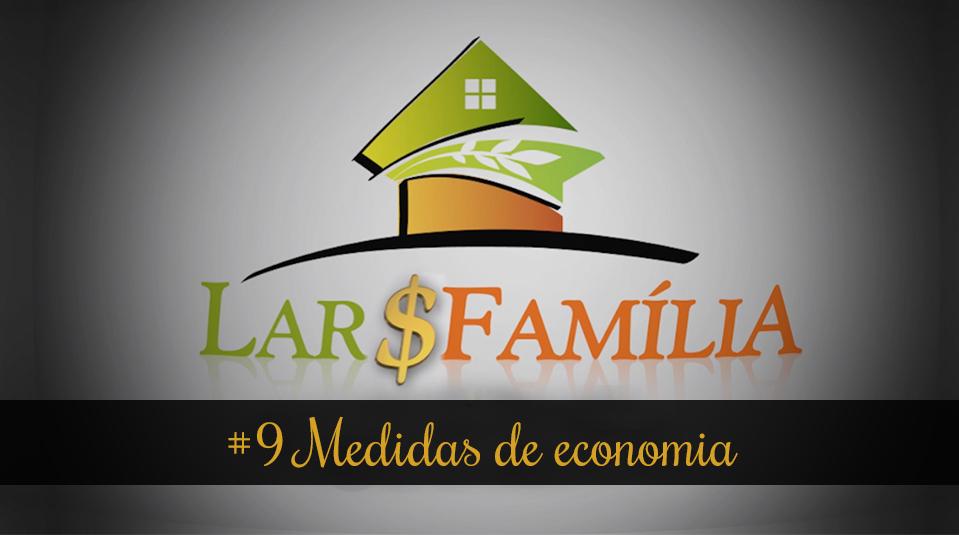 #9 Medidas de economia – Lar & Família – Finanças