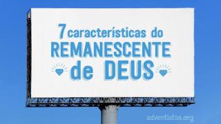 7 Características do Remanescente de Deus Lição#12