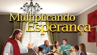 Sugestão de Programa: Multiplicando Esperança – 9 de agosto