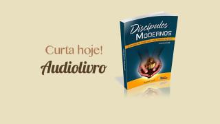Audiolivro – Discípulos Modernos |Multiplicando Esperança