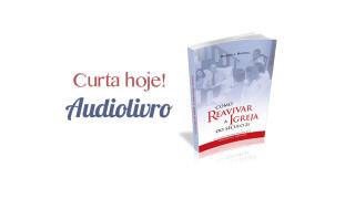 Audiolivro –  Como Reavivar a Igreja do Século XXI |Multiplicando Esperança
