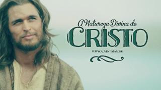 A Natureza Divina de Cristo