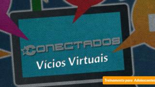 #3 Vícios Virtuais – Conectados