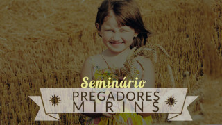 Seminário: Pregadores Mirins