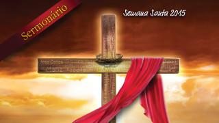 Sermonário: A paixão de Cristo é você – Semana Santa 2015