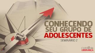 Seminário 2: Conheça seu grupo de adolescentes | Curso de liderança para Adolescentes