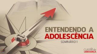 Seminário 1: Entenda os Adolescentes | Curso Para Líderes de Adolescentes