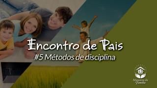 #3 Métodos de disciplina – Encontro de Pais 2016