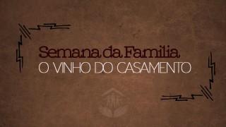 #1 O vinho do casamento – famílias Restauradas / Semana da Família 2015