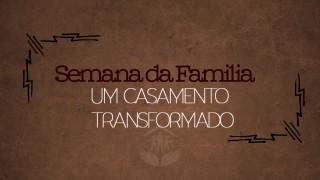 #2 Um casamento transformado – famílias Restauradas / Semana da Família 2015