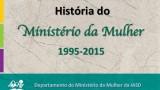 História do Ministério da Mulher – 20 anos
