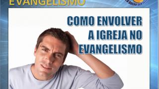 Como Envolver a Igreja no Evangelismo – Escola de Evangelistas UNeB
