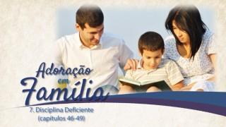 Vídeo#7: Disciplina deficiente (Cap. 46-49) – Adoração em Família 2015