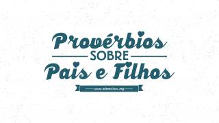 Slides: Provérbios sobre Pais e Filhos