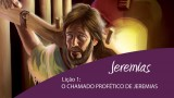 Licão 1:  O chamado profético de Jeremias – 4º Trim/2015