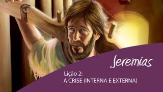 Vídeo Lição 2: A crise (interna e externa) – 4º Trim/2015