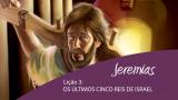 Vídeo lição 3: Os últimos cinco Reis de Israel – 4º Trim/2015