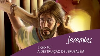 Lição 10: A destruição de Jerusalém – 4º Trim/2015