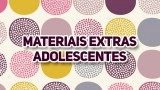 Materiais extras – Adolescentes 1º tri/2016