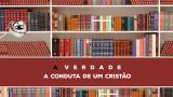 16 – A Verdade Sobre A Conduta De Um Cristão | Série Bíblica – A Verdade