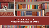 19 – A Verdade Sobre Os Princípios Bíblicos De Saúde | Série Bíblica – A Verdade